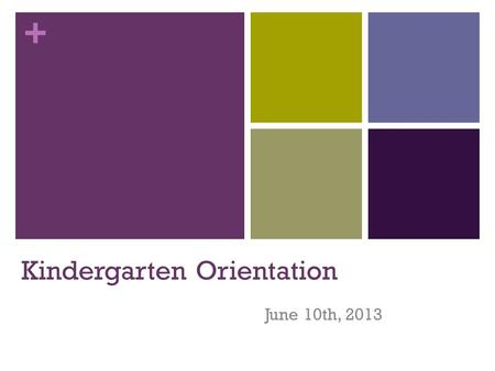 + Kindergarten Orientation June 10th, 2013. + Welcome to Kindergarten! St. Jerome Class of 2022 Current count: 17 students Supply list Email and contact.
