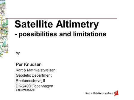 Satellite Altimetry - possibilities and limitations by Per Knudsen Kort & Matrikelstyrelsen Geodetic Department Rentemestervej 8 DK-2400 Copenhagen September.