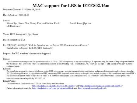 MAC support for LBS in IEEE802.16m Document Number: C80216m-09_1986 Date Submitted: 2009-08-29 Source: Kiseon Ryu, Jinsoo Choi, Ronny Kim, and Jin Sam.