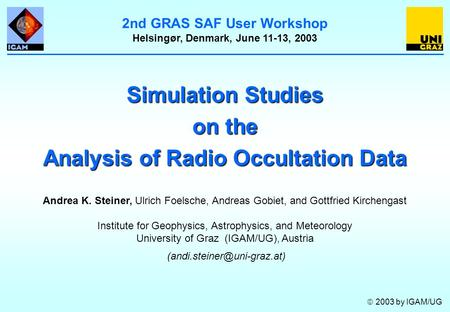 Simulation Studies on the Analysis of Radio Occultation Data Andrea K. Steiner, Ulrich Foelsche, Andreas Gobiet, and Gottfried Kirchengast Institute for.