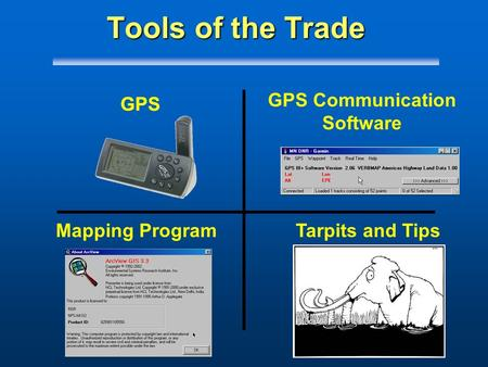 Tools of the Trade GPS Communication Software GPS Mapping ProgramTarpits and Tips GPS.