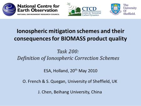 Ionospheric mitigation schemes and their consequences for BIOMASS product quality O. French & S. Quegan, University of Sheffield, UK J. Chen, Beihang University,