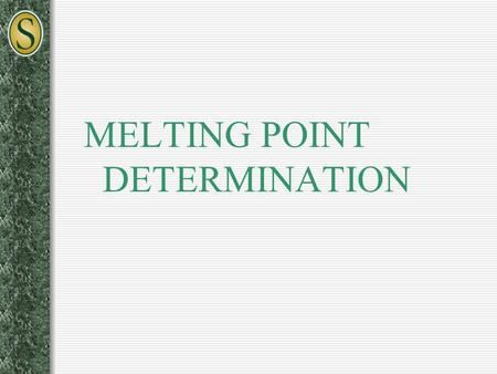 MELTING POINT DETERMINATION. Physical vs. Chemical Properties Chemical Properties – describe the chemical interactions of a substance with other compounds.