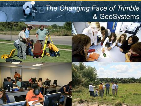 1 The Changing Face of Trimble & GeoSystems. Trimble at a Glance Founded:1978 Traded: The NASDAQ Stock Exchange, TRMB Global Headquarters: 935 Stewart.