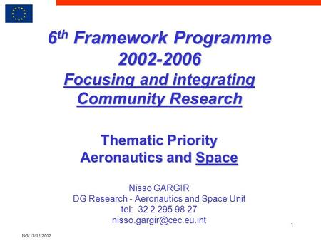 NG/17/12/2002 1 6 th Framework Programme 2002-2006 Focusing and integrating Community Research Thematic Priority Aeronautics and Space 6 th Framework Programme.