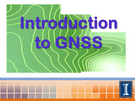 Introduction to GNSS. Outline GNSS Basics Common Uses Precision Agriculture – Brief History NA/LA/EU.