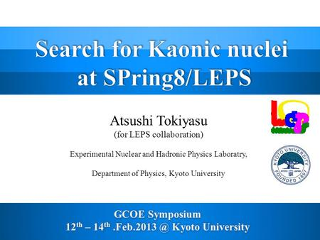Atsushi Tokiyasu (for LEPS collaboration) Experimental Nuclear and Hadronic Physics Laboratry, Department of Physics, Kyoto University.