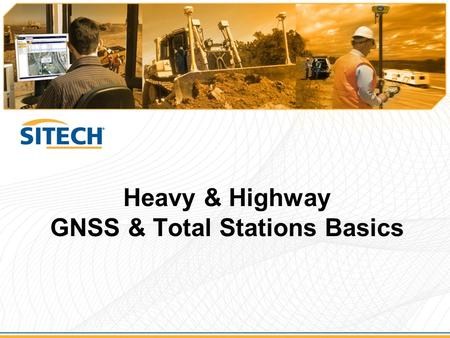 Heavy & Highway GNSS & Total Stations Basics. What is GNSS?  Global Navigation Satellite System –used by receivers to determine location anywhere on.