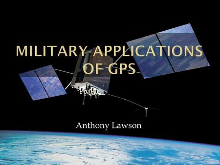 Anthony Lawson.  Before GPS  Current Applications  The Future  Thoughts.
