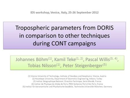 Tropospheric parameters from DORIS in comparison to other techniques during CONT campaigns Johannes Böhm (1), Kamil Teke (1, 2), Pascal Willis (3, 4),