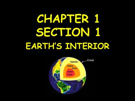 CHAPTER 1 SECTION 1 EARTH'S INTERIOR. 1.GEOLOGIST- scientists who study the forces that make and shape planet Earth.