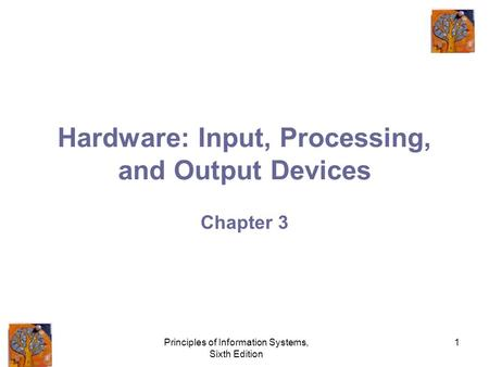 Principles of Information Systems, Sixth Edition 1 Hardware: Input, Processing, and Output Devices Chapter 3.