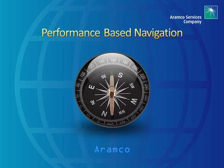Aramco. We will first look at the evolution of navigation approvals. Next we will look at navigation specifications in detail. Finally we will look implementation.