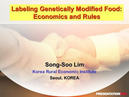 Labeling Genetically Modified Food: Economics and Rules Song-Soo Lim Korea Rural Economic Institute Seoul, KOREA.