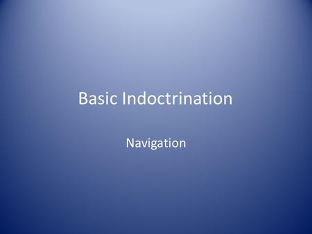 Basic Indoctrination Navigation. Key Elements 1) Definitions 2) Basic navigation instruments 3) Pilotage and dead reckoning 4) Navigational aids 5) Aircraft.