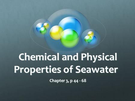 Chemical and Physical Properties of Seawater Chapter 3, p 44 - 68.
