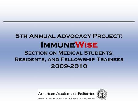 5th Annual Advocacy Project: ImmuneWise Section on Medical Students, Residents, and Fellowship Trainees 2009-2010.