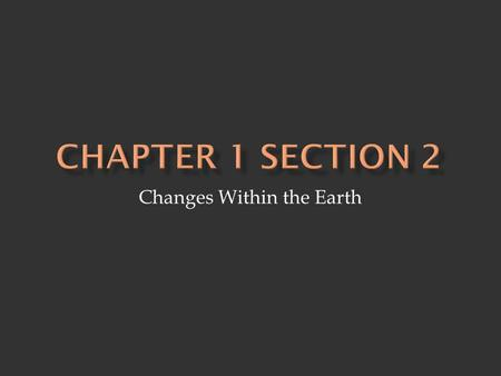 Changes Within the Earth.  Geology - study of the earth's physical structure and history - looks at changes of the earth, causes and effects, predictions-