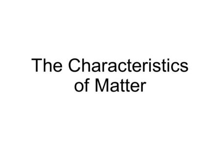 The Characteristics of Matter. States of Matter Solid: Liquid: Gas: Plasma: