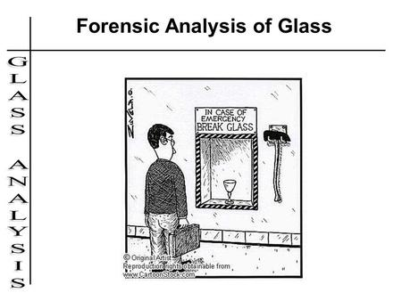 Forensic Analysis of Glass. Forensic Examination of Glass Goals in examining glass evidence: –Determine the types of glass at the scene how the glass.