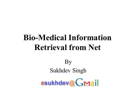 Bio-Medical Information Retrieval from Net By Sukhdev Singh.