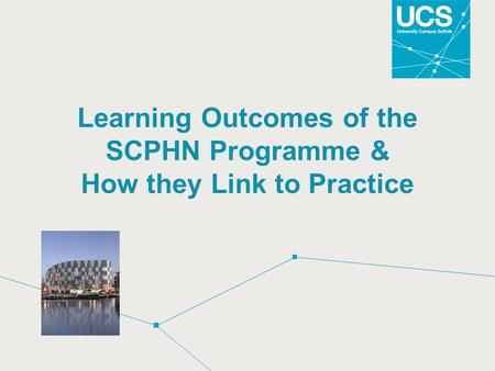 Learning Outcomes of the SCPHN Programme & How they Link to Practice.