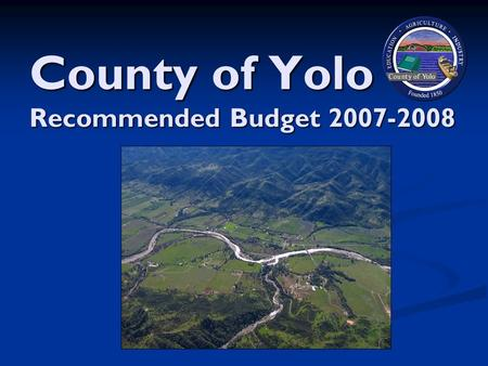 County of Yolo Recommended Budget 2007-2008. You are here.