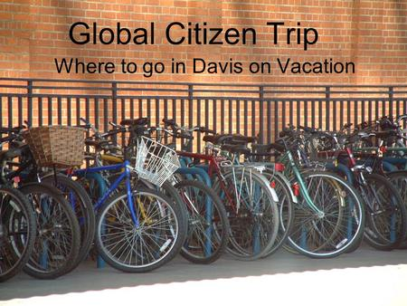 Global Citizen Trip Where to go in Davis on Vacation.
