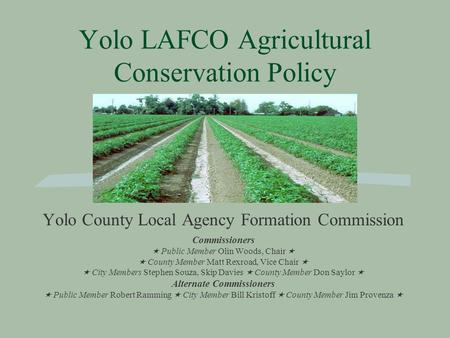 Yolo LAFCO Agricultural Conservation Policy Yolo County Local Agency Formation Commission Commissioners  Public Member Olin Woods, Chair   County Member.