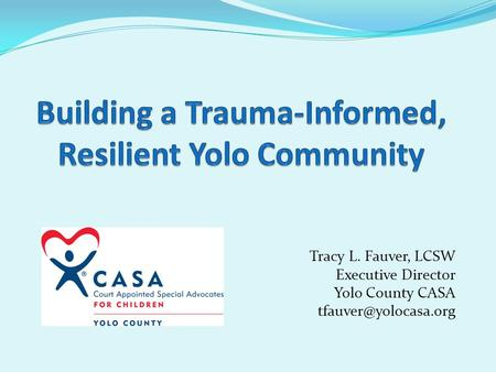 Tracy L. Fauver, LCSW Executive Director Yolo County CASA
