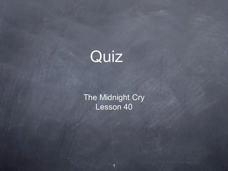 1 Quiz The Midnight Cry Lesson 40. 2 About what year did William Miller think Jesus would come?