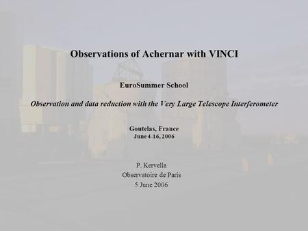 Observations of Achernar with VINCI EuroSummer School Observation and data reduction with the Very Large Telescope Interferometer Goutelas, France June.