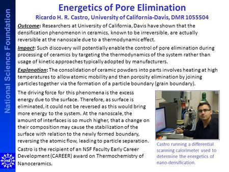 National Science Foundation Energetics of Pore Elimination Ricardo H. R. Castro, University of California-Davis, DMR 1055504 Outcome: Researchers at University.