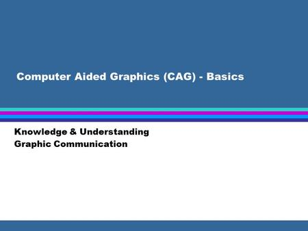 Computer Aided Graphics (CAG) - Basics Knowledge & Understanding Graphic Communication.