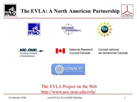 10 January 2006AAS EVLA Town Hall Meeting1 The EVLA: A North American Partnership The EVLA Project on the Web