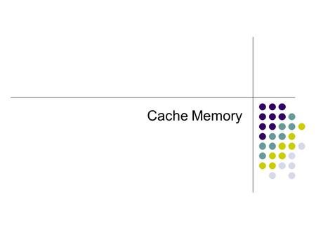 Cache Memory. Characteristics Location Capacity Unit of transfer Access method Performance Physical type Physical characteristics Organisation.