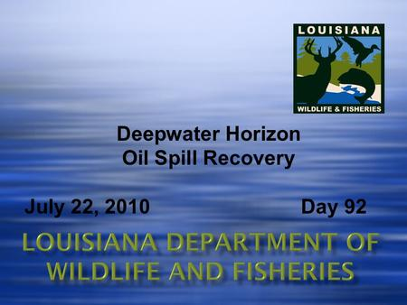 Deepwater Horizon Oil Spill Recovery July 22, 2010 Day 92.
