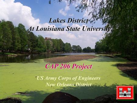 Lakes District At Louisiana State University CAP 206 Project US Army Corps of Engineers New Orleans District.
