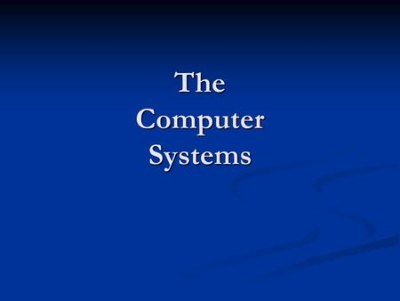 The Computer Systems. Computer System CPU Is the brain of the PC. All program instructions are run through the CPU Control Unit This decodes and executes.