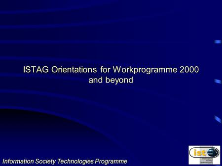 Information Society Technologies Programme ISTAG Orientations for Workprogramme 2000 and beyond.