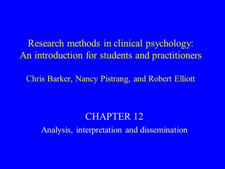 Research methods in clinical psychology: An introduction for students and practitioners Chris Barker, Nancy Pistrang, and Robert Elliott CHAPTER 12 Analysis,