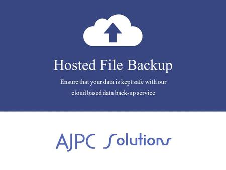 Hosted File Backup Ensure that your data is kept safe with our cloud based data back-up service.
