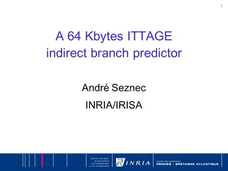 1 A 64 Kbytes ITTAGE indirect branch predictor André Seznec INRIA/IRISA.