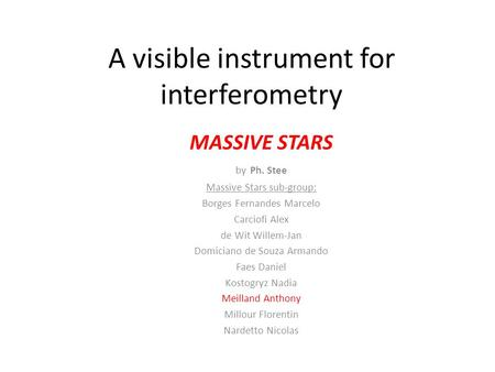 A visible instrument for interferometry MASSIVE STARS by Ph. Stee Massive Stars sub-group: Borges Fernandes Marcelo Carciofi Alex de Wit Willem-Jan Domiciano.