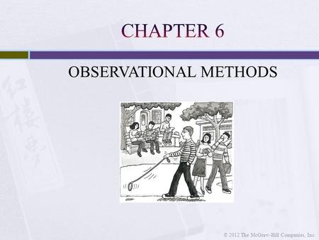 OBSERVATIONAL METHODS © 2012 The McGraw-Hill Companies, Inc.