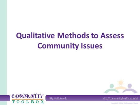 Qualitative Methods to Assess Community Issues. What are qualitative methods of assessment? Qualitative methods of assessment are those whose results.