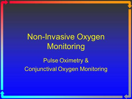 Non-Invasive Oxygen Monitoring Pulse Oximetry & Conjunctival Oxygen Monitoring.