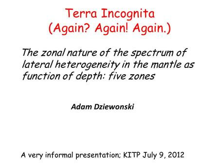 Terra Incognita (Again? Again! Again.) The zonal nature of the spectrum of lateral heterogeneity in the mantle as function of depth: five zones A very.