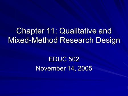 Chapter 11: Qualitative and Mixed-Method Research Design EDUC 502 November 14, 2005.