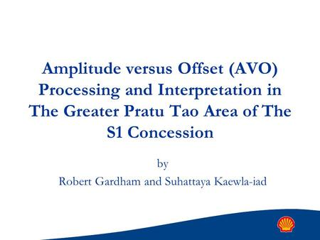 Amplitude versus Offset (AVO) Processing and Interpretation in The Greater Pratu Tao Area of The S1 Concession by Robert Gardham and Suhattaya Kaewla-iad.